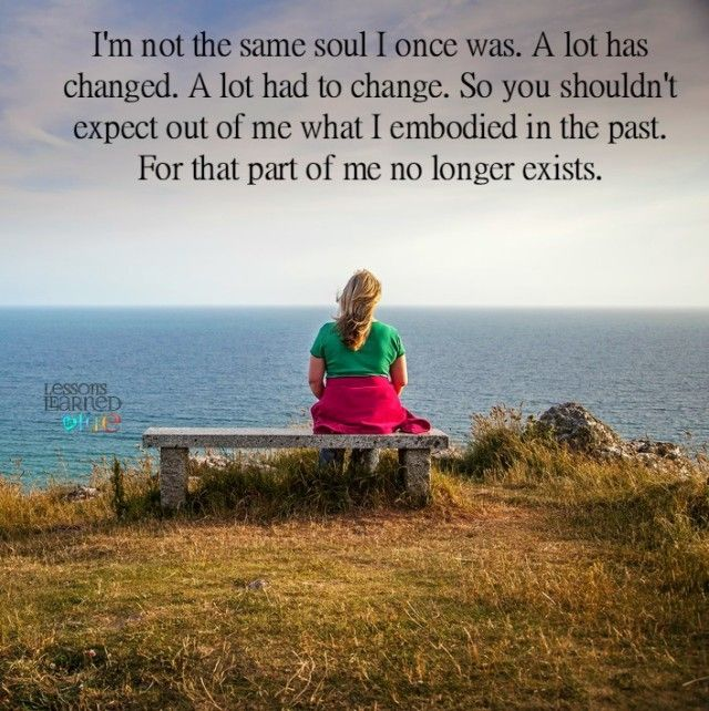 I M Not The Same Soul I Once Was A Lot Has Changed A Lot Had To