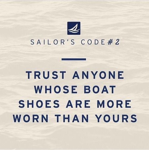 """Trust anyone whose boat shoes are more worn than yours"""