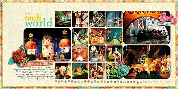 It's a Small World, like the layout to get lots of photos in, drop the embellishments for me.