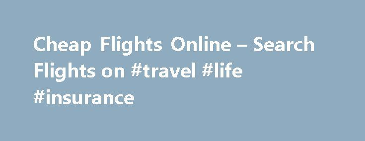 Cheap Flights Online – Search Flights on #travel #life #insurance http://travel.nef2.com/cheap-flights-online-search-flights-on-travel-life-insurance/  #book airline tickets online # Cheap Flights Airports Air Routes About fly.co.uk Welcome to fly.co.uk, the flight comparison website that provides all types of flights, such as cheap flights, charter flights and last minute flights. Fly.co.uk can offer you a flight with over 750 airlines to choose from including: A variety of scheduled…