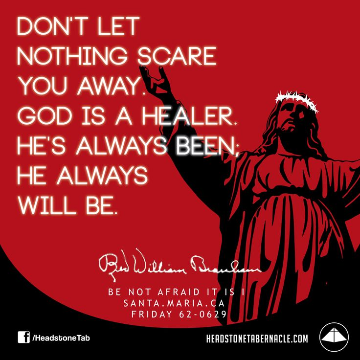 Don't let nothing scare you away. God is a healer. He's always been; He always will be. Image Quote from: BE NOT AFRAID IT IS I 62-0629 - Rev. William Marrion Branham