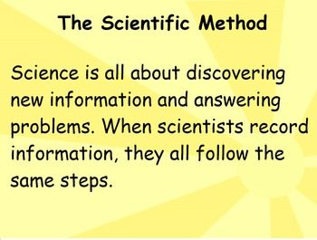 This year start your science class by teaching your students about the scientific method. You've no doubt planned a ton of experiments for your class, so why not make the scientific method clear from the beginning. Teach your students to be little scientists!This file works with Smart Boards and uses Smart Notebook software.After downloading this FREE file, please rate it on my TPT store!Check out my other files on Megan's Creative Classroom on TPT!