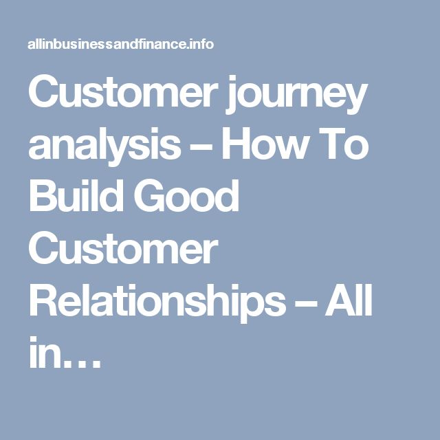 Customer journey analysis – How To Build Good Customer Relationships – All in…