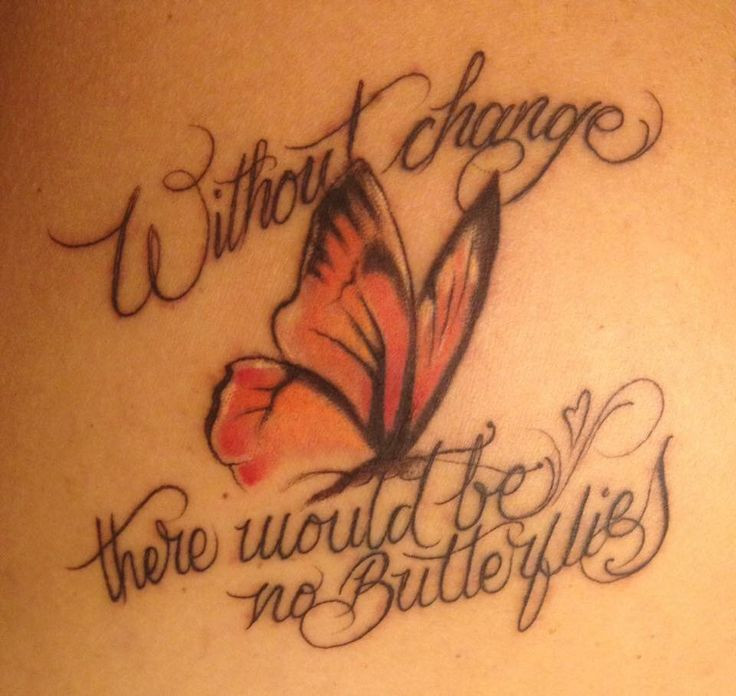 """Butterfly Tattoo: """"Without change, there would be no butterflies"""".  February 2016 was the third anniversary of the divorce that ended a 24 year marriage. Although, I was resistant to it at the time, a metamorphosis occurred none the less. My new tattoo is representative of that. I learned that sometimes the end is really the beginning and I am thankful."""