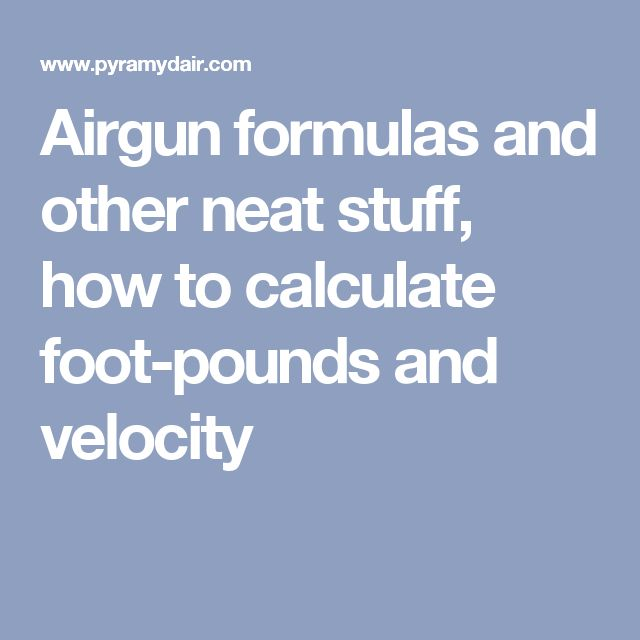 Airgun formulas and other neat stuff, how to calculate foot-pounds and velocity