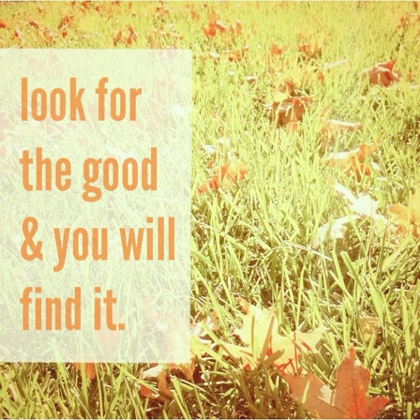 look for the good.