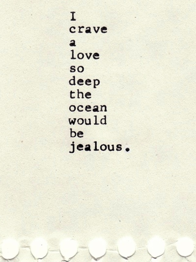 Beautiful I Crave A Love So Deep That Would Make The Ocean Jealous