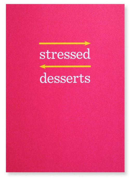 desserts: Desserts Backwards, Inspiration, Quotes, Stress Desserts, My Life, Coincid, Spelling Backwards, Things, Funnies Stuff