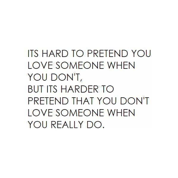"""""""It's Hard To Pretend You Love Someone When You Don't, But"""