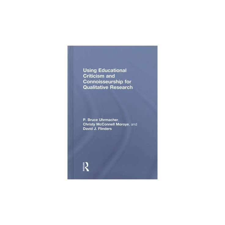 Using Educational Criticism and Connoisseurship for Qualitative Research (Hardcover) (David J. Flinders)