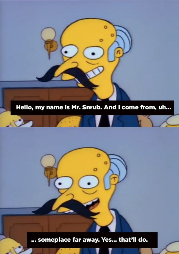 When he was a master of disguises. | 21 Times Mr. Burns Was The Realest Bitch Who Ever Lived