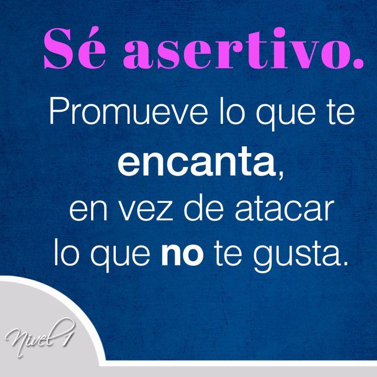 Sé asertivo. Promueve lo que te encanta en vez de atacar lo que no te gusta. #asertividad