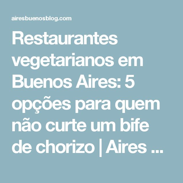 Restaurantes vegetarianos em Buenos Aires: 5 opções para quem não curte um bife de chorizo   Aires Buenos   Simplesmente tudo sobre Buenos Aires