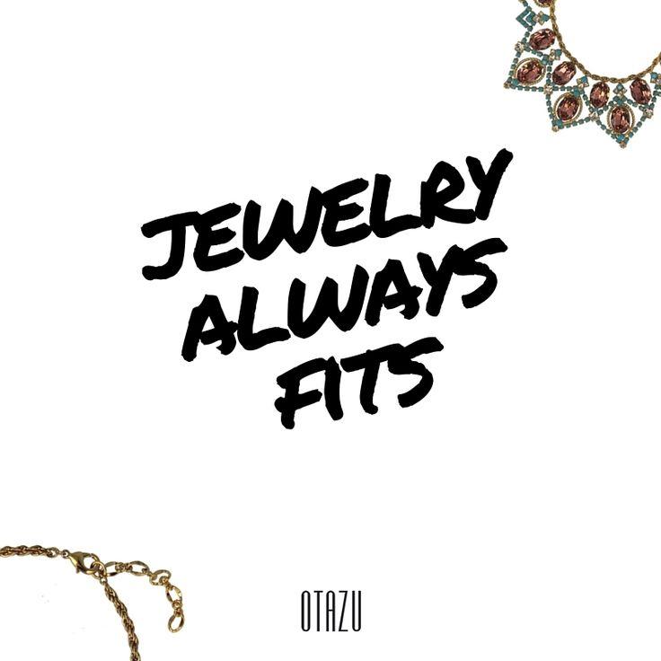 """""""Jewelry always fits""""  And it never judges!  #qotd #fashionquotes #wordstodressby #otazu #otazujewelry"""