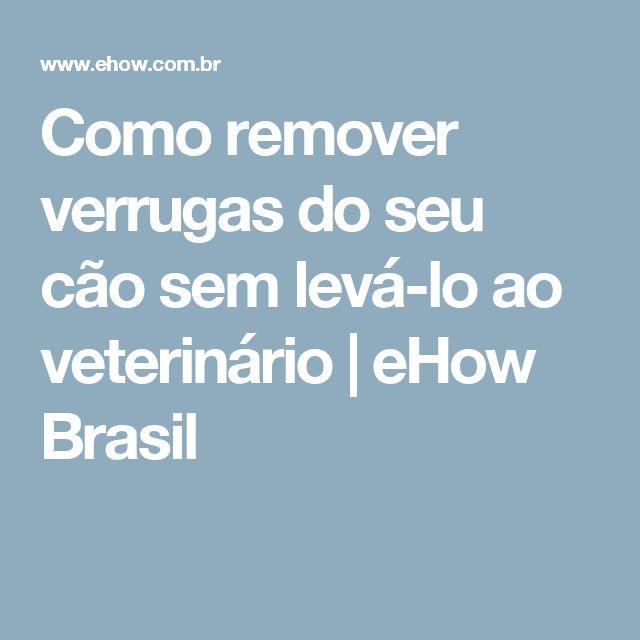 Como remover verrugas do seu cão sem levá-lo ao veterinário | eHow Brasil