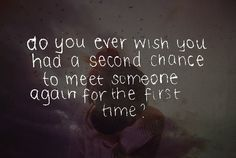Second Chance Quotes About Relationships | Do you ever wish you had a second chance to meet | Quotes99.com
