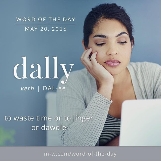 """The #WordOfTheDay is dally, as in """"It's a beautiful evening; why are you dallying over Instagram?""""#merriamwebster #language #dictionary"""