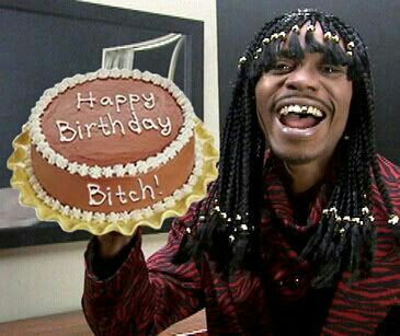 It's Rick James, bitch- birthday humor from chapelle show