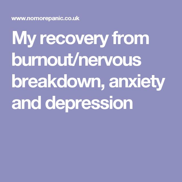 My recovery from burnout/nervous breakdown, anxiety and depression