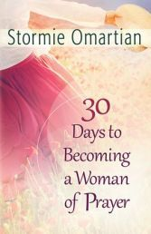 THIRTY DAYS TO BECOMING A WOMAN OF PRAYER by STORMIE OMARTIAN. Stormie Omartian has led millions to pray - parents, wives, husbands, women, teens, and kids. Each of her bestselling books have opened up the mystery of prayer and helped readers approach God with confidence and experience His power. With transparency and biblical depth, Stormie shares in a 30-day format what it means for women to connect with God. Get Mom's copy in store or online today!