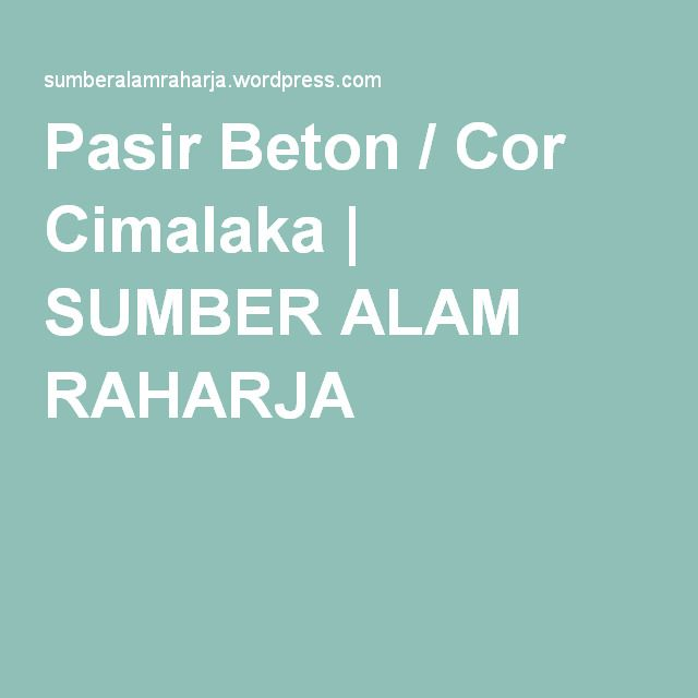 Pasir Beton / Cor Cimalaka | SUMBER ALAM RAHARJA