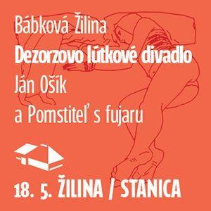 Dezorzovo lútkové divadlo: Ján Ošík a Pomstiteľ s fujaru