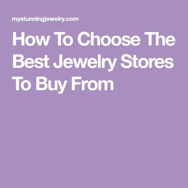 How To Choose The Best Jewelry Stores To Buy From