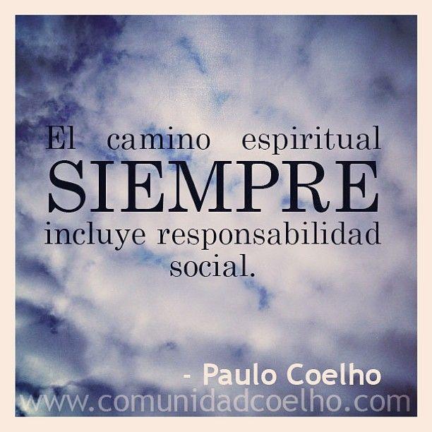 El camino espiritual SIEMPRE incluye responsabilidad social. - @Paulo Fernandes Coelho - www.comunidadcoelho.com | #adelante #responsabilidad #destino #camino #responsabilidadsocial #love #loveit #paulocoelho #coelho #comunidadcoelho #coelhoquote #instacoelho #igpaulocoelho #igerscoelho #igers #igers #instaquote #quote #cita #quoteoftheday