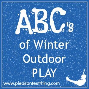 ABC's of Winter Outdoor Play - An activity starting with each letter of the alphabet (Pleasantest Thing)