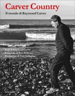 Carver Country. Il mondo di Raymond Carver (testi di Raymond Carver, fotografie di Bob Adelman, postfazione di Tess Gallagher), Fuori Collana