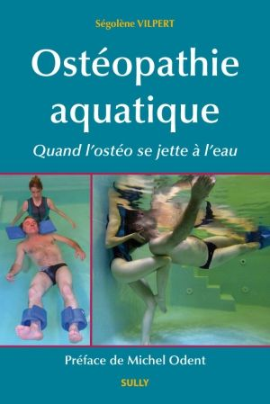 Vilpert S. Ostéopathie aquatique. Vannes-Cedex: Sully; 2015
