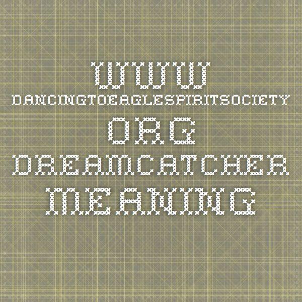 www.dancingtoeaglespiritsociety.org Dreamcatcher Meaning