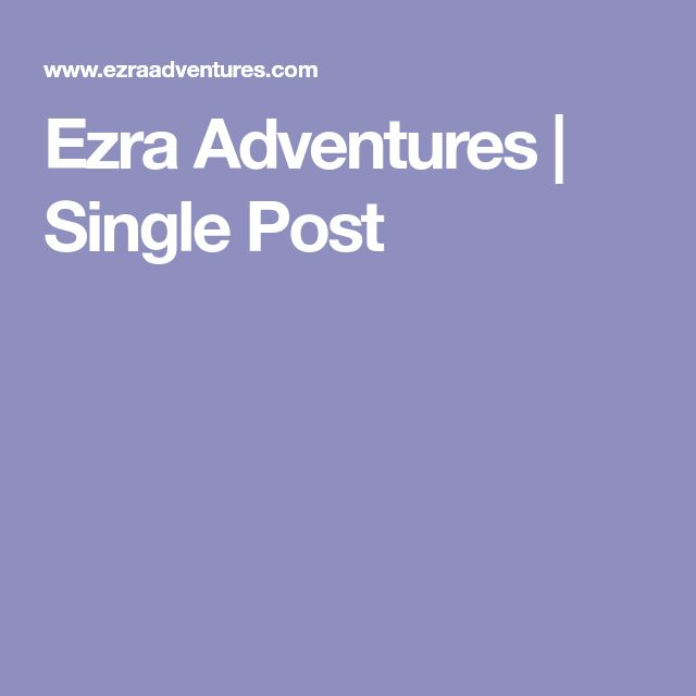Ezra Adventures | Single Post