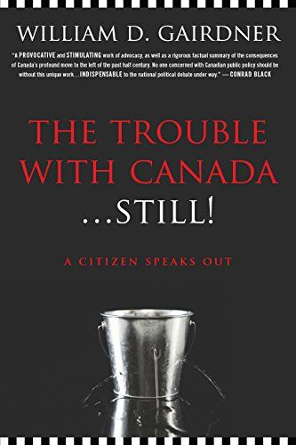 The Trouble with Canada ... Still: A Citizen Speaks Out by [Gairdner, William D.]
