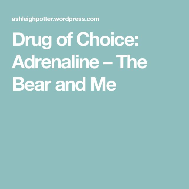 Drug of Choice: Adrenaline – The Bear and Me