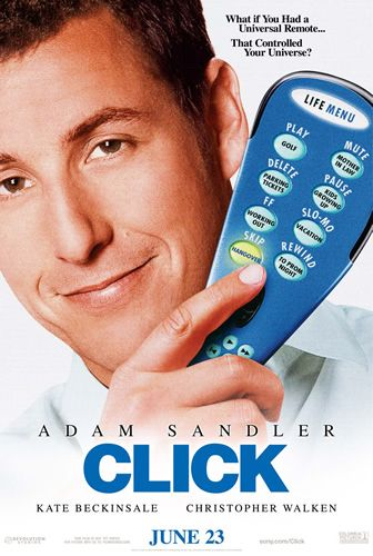 CLICK (2006): A workaholic architect finds a universal remote that allows him to fast-forward and rewind to different parts of his life. Complications arise when the remote starts to overrule his choices.