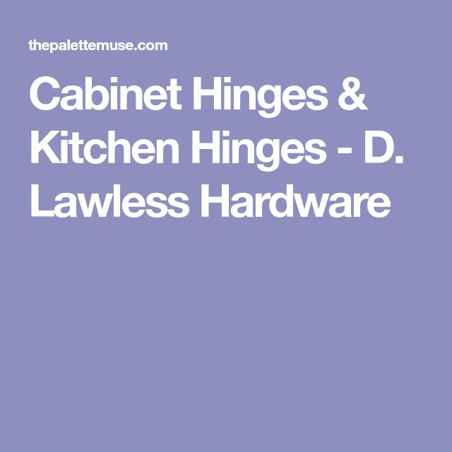 Cabinet Hinges & Kitchen Hinges - D. Lawless Hardware