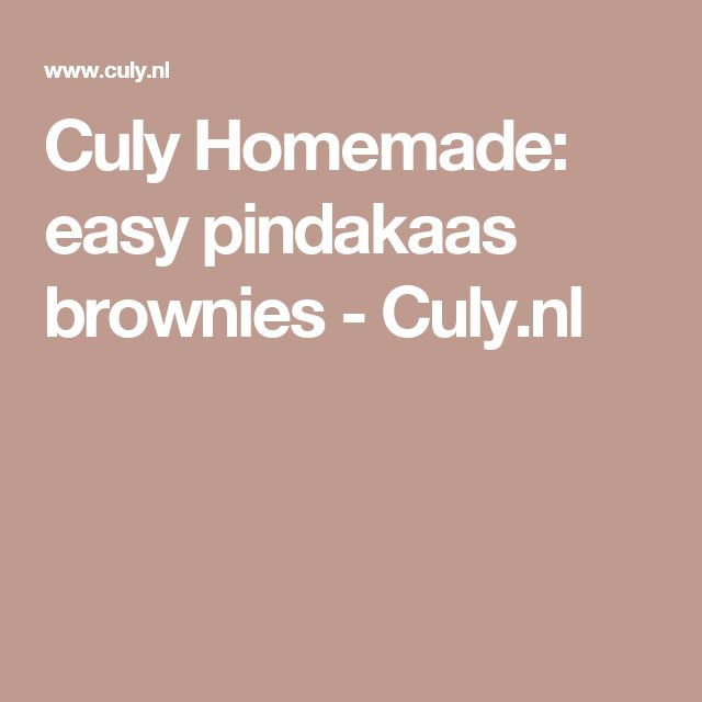Culy Homemade: easy pindakaas brownies - Culy.nl