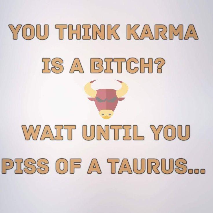 Haha!. ..Well!  Taurus.