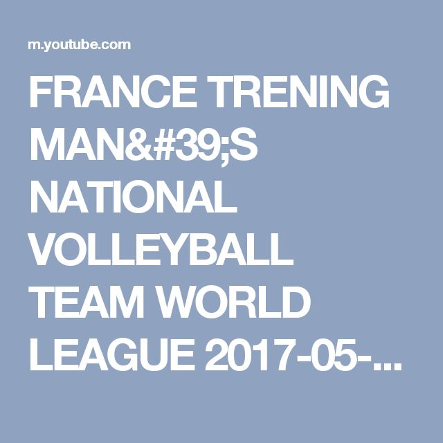 FRANCE TRENING MAN'S NATIONAL VOLLEYBALL TEAM WORLD LEAGUE 2017-05-31 KAZAN? RUSSIA - YouTube