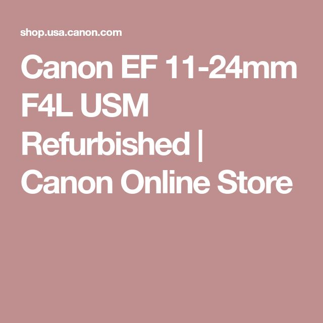 Canon EF 11-24mm F4L USM Refurbished | Canon Online Store