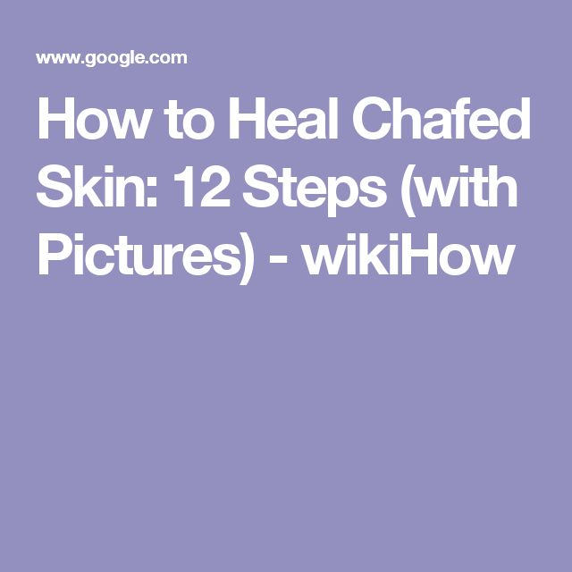 How to Heal Chafed Skin: 12 Steps (with Pictures) - wikiHow