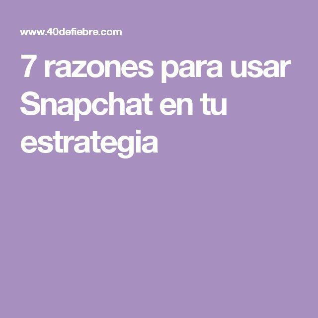 7 razones para usar Snapchat en tu estrategia