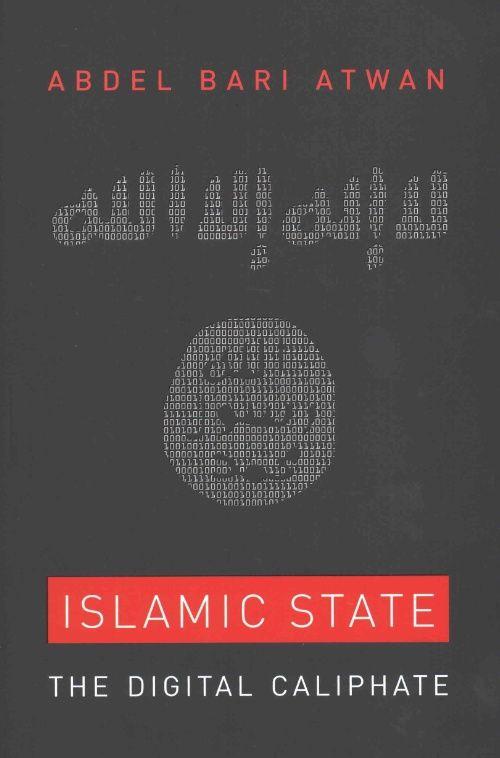 Islamic State: The Digital Caliphate by Abdel Bari Atwan✓