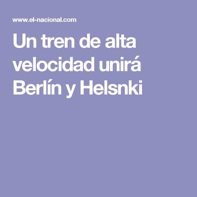 Un tren de alta velocidad unirá Berlín y Helsnki