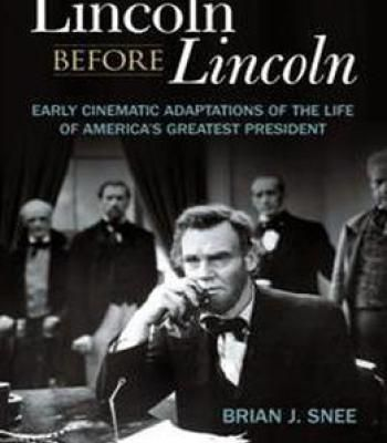 Lincoln Before Lincoln : Early Cinematic Adaptations Of The Life Of America's Greatest President PDF