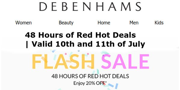 Get 20% off Debenhams 48 Hour Flash Sale and when you shop online with Top Cashback you get money back. So join the millions of people in the UK who are already benefiting from doing so, (free to register and start to enjoy getting your cashback straightaway. See https://tinyurl.com/l273734