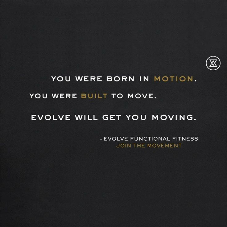 You were born in motion. You were built to move. Evolve will get you moving. Join the movement. http://evolvefunctionalfitness.com #builttomove