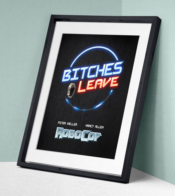 Robocop - Bitches Leave Art Print Wall Decor Typography Inspirational Poster Motivational Movie Quote