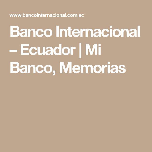 Banco Internacional – Ecuador | Mi Banco, Memorias